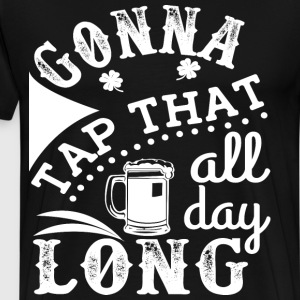 Gonna Tap That All Day T-Shirts - Men's Premium T-Shirt