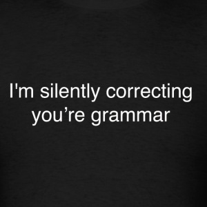 I'm silently correcting your grammar - Men's T-Shirt