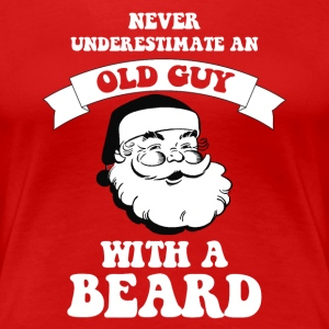 Never underestimate an old guy with a Santa beard, - Women's Premium T-Shirt