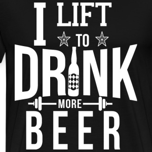I Lift To Drink More Beer T-Shirts - Men's Premium T-Shirt
