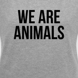 WE ARE ANIMALS T-Shirts - Women's Roll Cuff T-Shirt