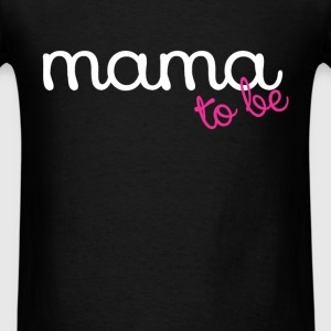 Mama to be - Men's T-Shirt