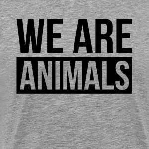 WE ARE ANIMALS T-Shirts - Men's Premium T-Shirt