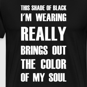 Shade of Black Brings Out T-Shirts - Men's Premium T-Shirt