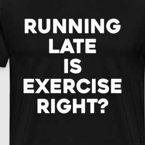 Running Late Is Exercise T-Shirts - Men's Premium T-Shirt