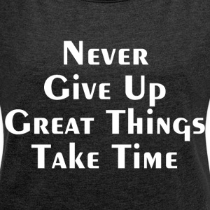 GREAT THINGS TAKE TIME T-Shirts - Women´s Rolled Sleeve Boxy T-Shirt