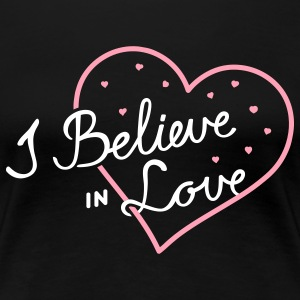 I Believe in Love - Women's Premium T-Shirt