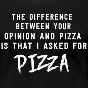 Difference between your opinion and pizza T-Shirts - Women's Premium T-Shirt