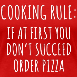 Cooking rule: If at first you don't succeed pizza T-Shirts - Women's Premium T-Shirt