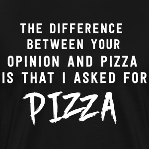 Difference between your opinion and pizza T-Shirts - Men's Premium T-Shirt