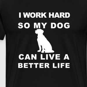 I Work Hard for my Dog T-Shirts - Men's Premium T-Shirt