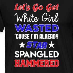 Lets Go Get White Girl T-Shirts - Men's Premium T-Shirt