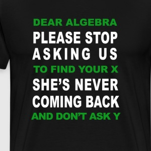 Dear Algebra Please Stop T-Shirts - Men's Premium T-Shirt