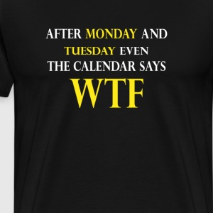 After Monday And Tuesday T-Shirts - Men's Premium T-Shirt
