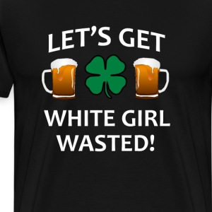 Let's Get White Girl T-Shirts - Men's Premium T-Shirt