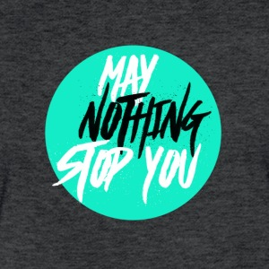 MayNothingStopYou tee - Fitted Cotton/Poly T-Shirt by Next Level