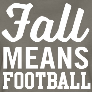 Fall means football T-Shirts - Women's Premium T-Shirt