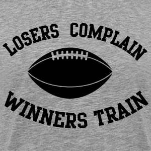 Football. Losers complain. Winners train T-Shirts - Men's Premium T-Shirt