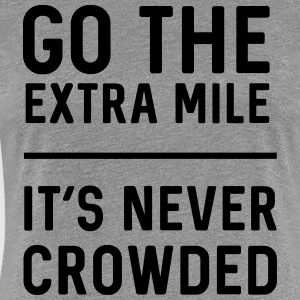Go the extra mile it's never crowded T-Shirts - Women's Premium T-Shirt