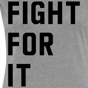 Fight for it T-Shirts - Women's Premium T-Shirt
