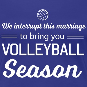 We interrupt this marriage volleyball season T-Shirts - Women's Premium T-Shirt