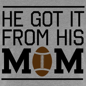 He got it from his mom. Football T-Shirts - Women's Premium T-Shirt