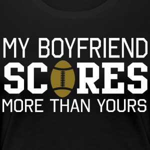 My boyfriend scores more than yours. Football T-Shirts - Women's Premium T-Shirt