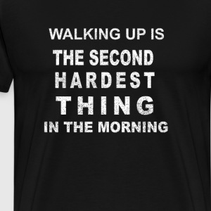 Waking Up Is The Second Hardest Thing T-Shirts - Men's Premium T-Shirt
