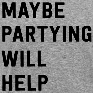 Maybe partying will help T-Shirts - Men's Premium T-Shirt