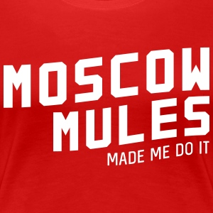 Moscow mules made me do it T-Shirts - Women's Premium T-Shirt