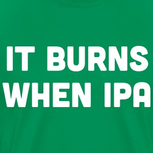 It burns when IPA T-Shirts - Men's Premium T-Shirt