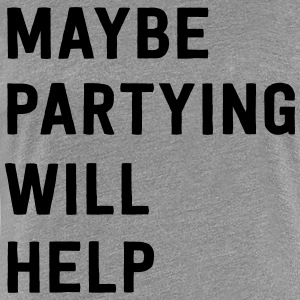 Maybe partying will help T-Shirts - Women's Premium T-Shirt