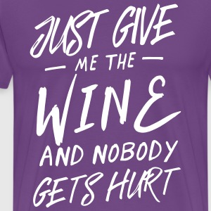 Just give me the wine and nobody gets hurt T-Shirts - Men's Premium T-Shirt