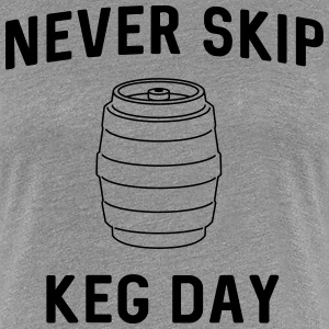 Never skip keg day T-Shirts - Women's Premium T-Shirt