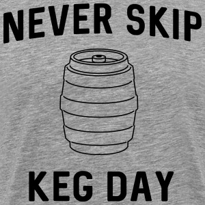 Never skip keg day T-Shirts - Men's Premium T-Shirt