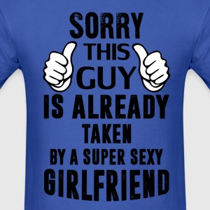 sorry this guyi s already taken by a super sexy g T-Shirts - Men's T-Shirt
