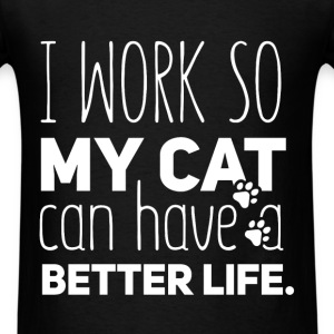 I work so my cat can have a better life - Men's T-Shirt