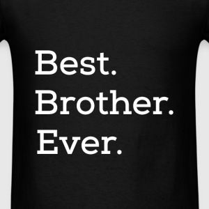 Best.Brother.Ever. - Men's T-Shirt