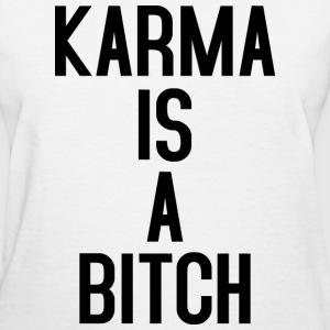 Karma is a Bitch black T-Shirts - Women's T-Shirt