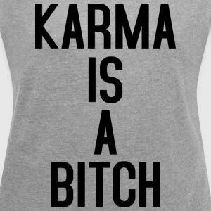 Karma is a Bitch black T-Shirts - Women´s Roll Cuff T-Shirt