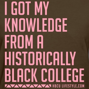 I Got My Knowledge From a Black College T-Shirts - Women's T-Shirt