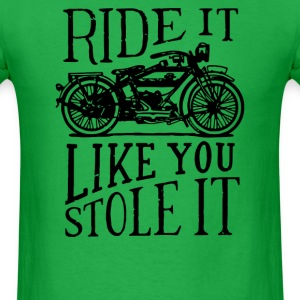 Ride It Like You Stole It - Men's T-Shirt