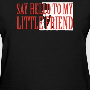 Say Hello To My Little Friend - Women's T-Shirt