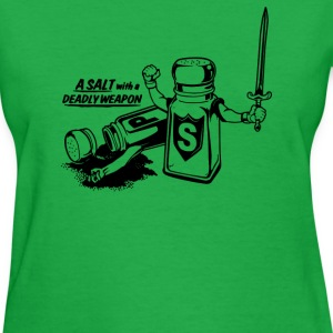 Salt With A Deadly Weapon - Women's T-Shirt