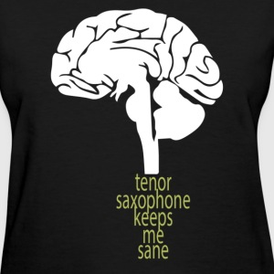 Tenor Saxophone Keeps Me Sane - Women's T-Shirt