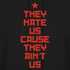 They Hate Us Cause They Ain't Us - Men's Hoodie