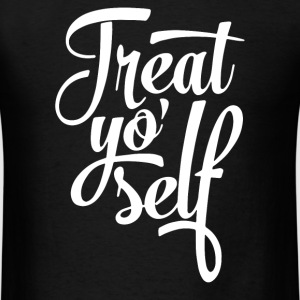Treat Yo' Self - Men's T-Shirt