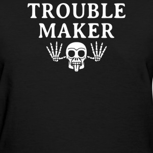 Trouble Maker - Women's T-Shirt