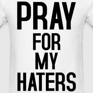 Pray for my haters black T-Shirts - Men's T-Shirt