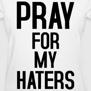 Pray for my haters black T-Shirts - Women's T-Shirt